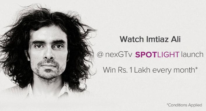 Spotlight with Imtiaz Ali on NexGTv